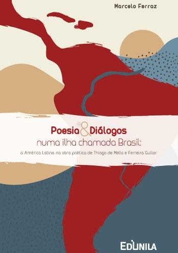 Poesia e diálogos numa ilha chamada Brasil – a América Latina na obra poética de Thiago de Mello e Ferreira Gullar
