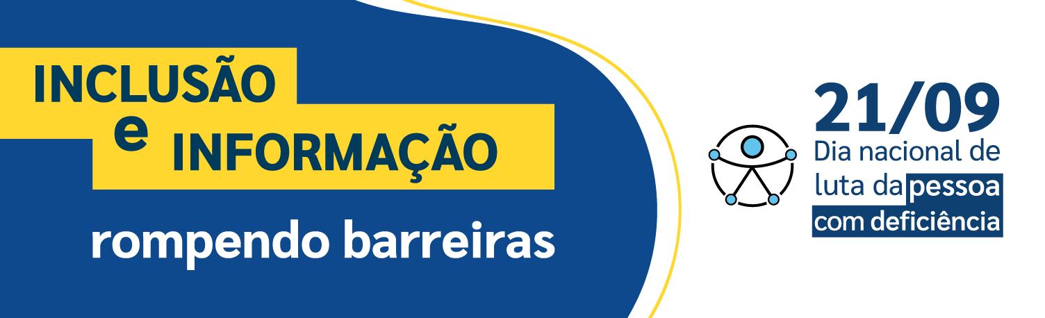 inclusão e informação rompendo barreiras 21 de setembro Dia Nacional de luta da pessoa com deficiência